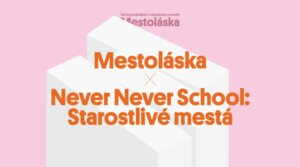 Mestoláska X Never Never School: Starostlivé mestá