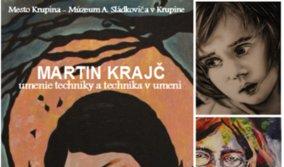 MARTIN KRAJČ - umenie techniky a technika v umení